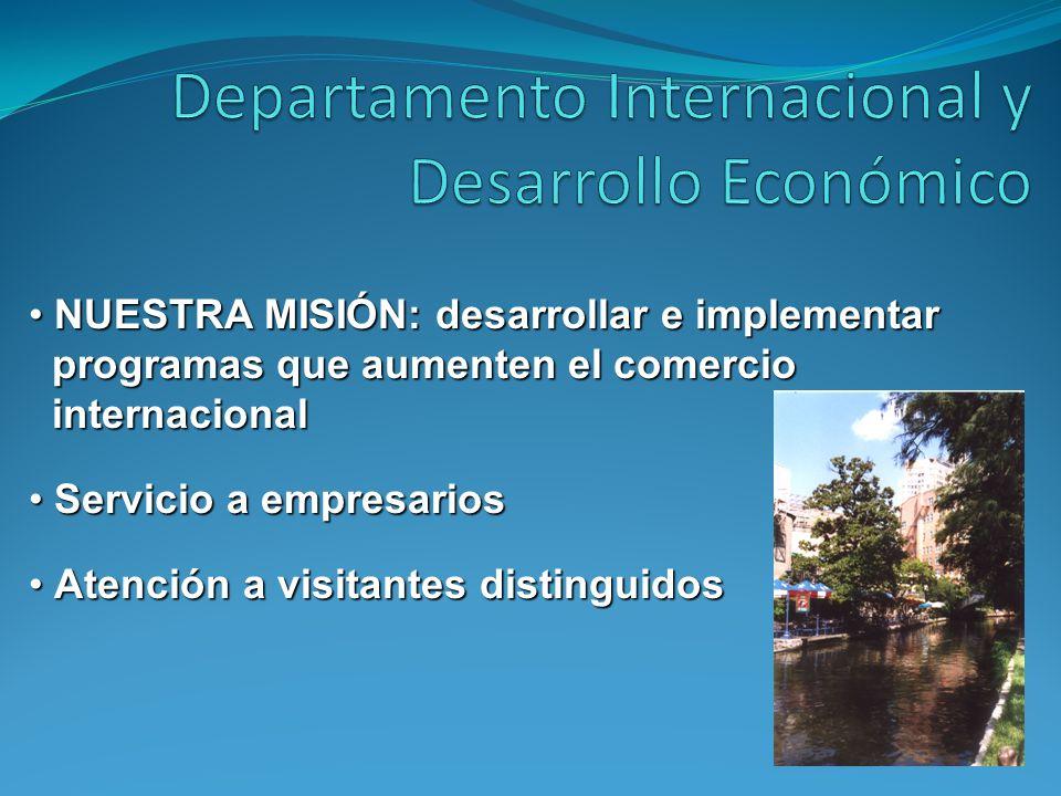 NUESTRA MISIÓN: desarrollar e implementar NUESTRA MISIÓN: desarrollar e implementar programas que aumenten el comercio programas que aumenten el comer