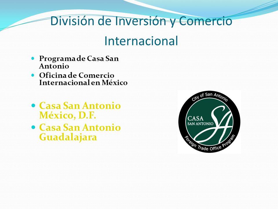 División de Inversión y Comercio Internacional Programa de Casa San Antonio Oficina de Comercio Internacional en México Casa San Antonio México, D.F.