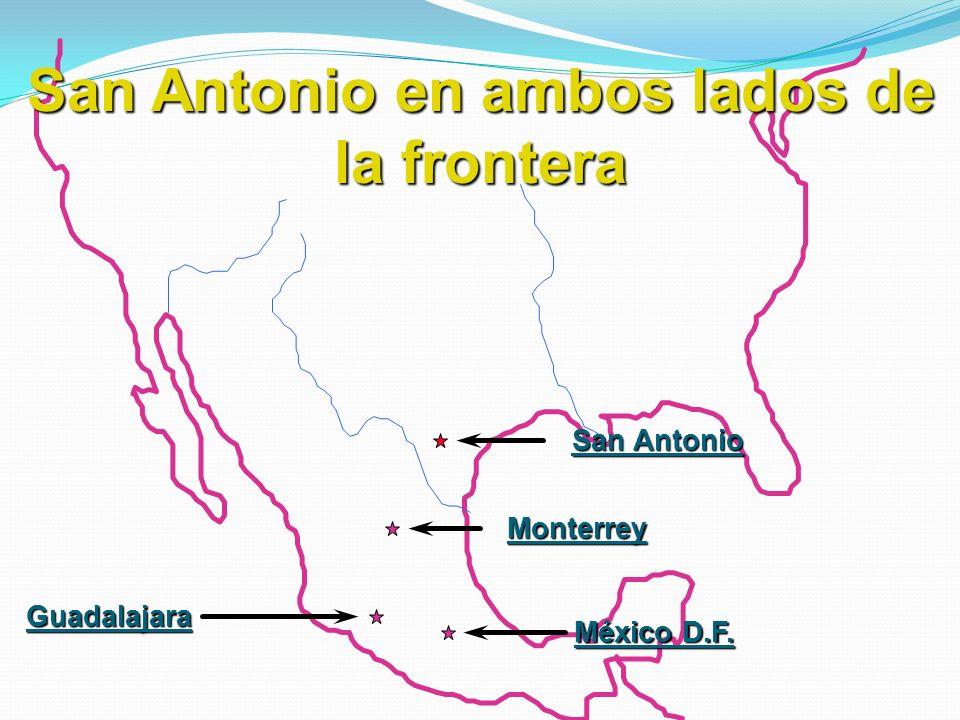 San Antonio en ambos lados de la frontera Guadalajara México D.F. Monterrey San Antonio