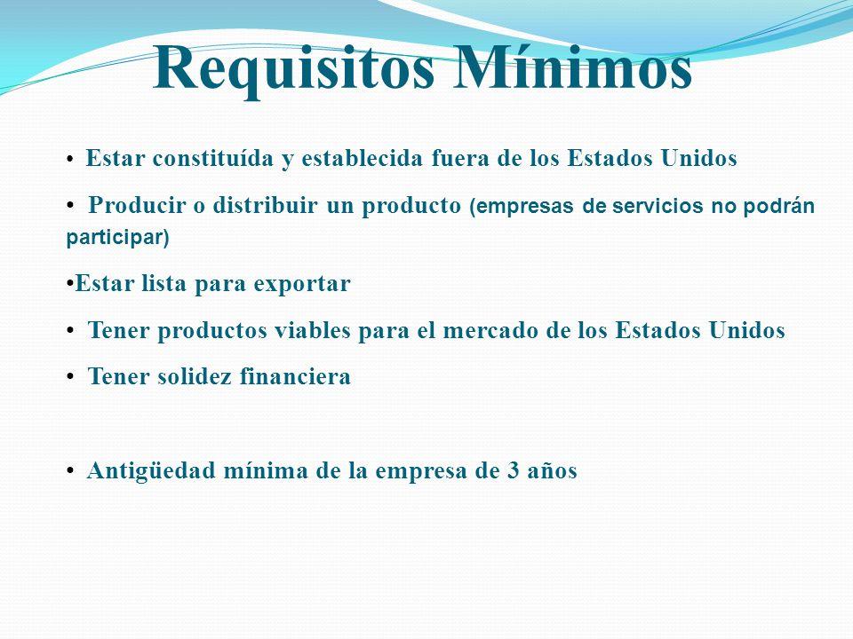 Estar constituída y establecida fuera de los Estados Unidos Producir o distribuir un producto (empresas de servicios no podrán participar) Estar lista