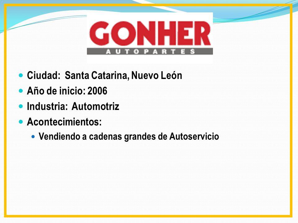 Ciudad: Santa Catarina, Nuevo León Año de inicio: 2006 Industria: Automotriz Acontecimientos: Vendiendo a cadenas grandes de Autoservicio