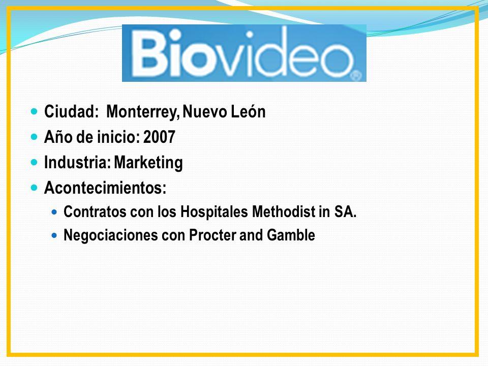 Ciudad: Monterrey, Nuevo León Año de inicio: 2007 Industria: Marketing Acontecimientos: Contratos con los Hospitales Methodist in SA. Negociaciones co