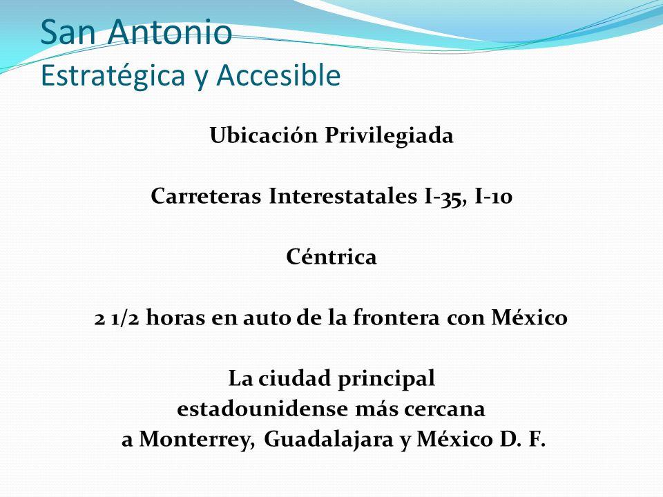 San Antonio Estratégica y Accesible Ubicación Privilegiada Carreteras Interestatales I-35, I-10 Céntrica 2 1/2 horas en auto de la frontera con México