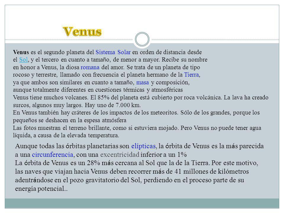 Venus es el segundo planeta del Sistema Solar en orden de distancia desde el Sol, y el tercero en cuanto a tama ñ o, de menor a mayor.