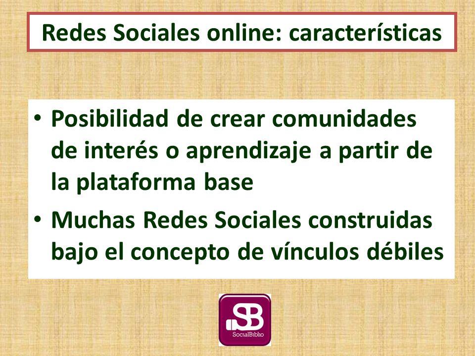 Posibilidad de crear comunidades de interés o aprendizaje a partir de la plataforma base Muchas Redes Sociales construidas bajo el concepto de vínculos débiles Redes Sociales online: características