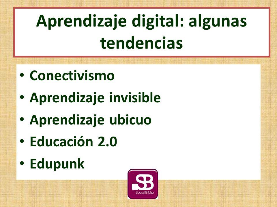 Conectivismo Aprendizaje invisible Aprendizaje ubicuo Educación 2.0 Edupunk Aprendizaje digital: algunas tendencias