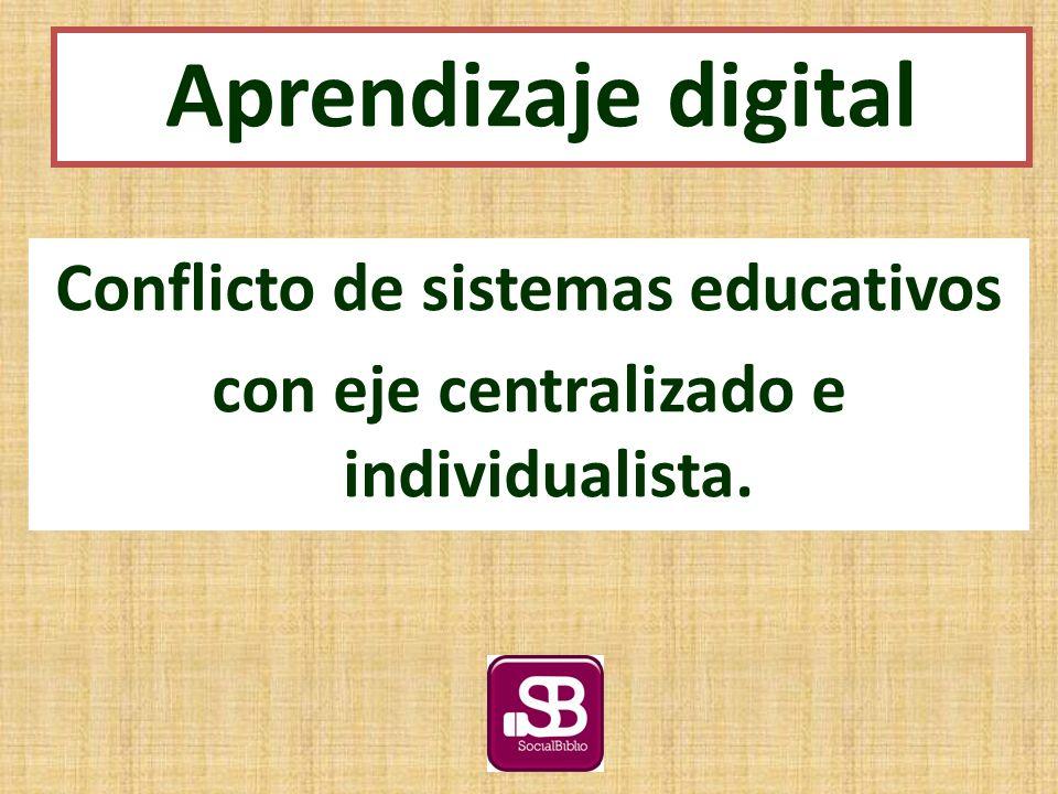 Conflicto de sistemas educativos con eje centralizado e individualista. Aprendizaje digital