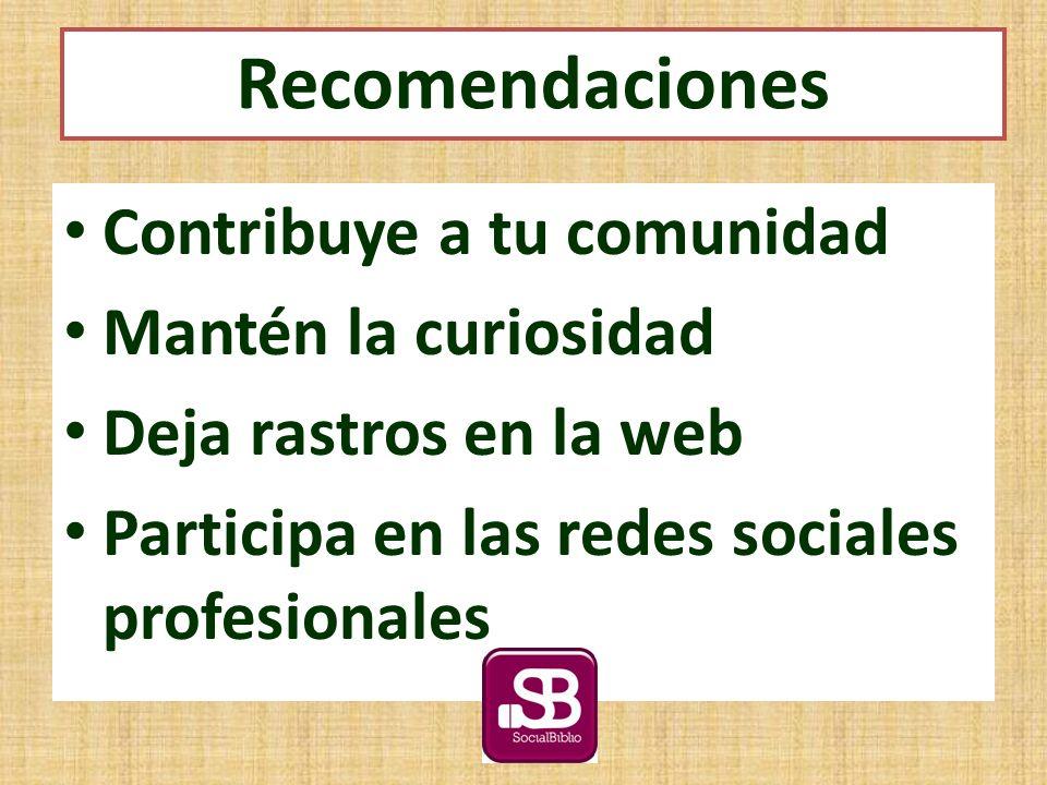 Contribuye a tu comunidad Mantén la curiosidad Deja rastros en la web Participa en las redes sociales profesionales Recomendaciones