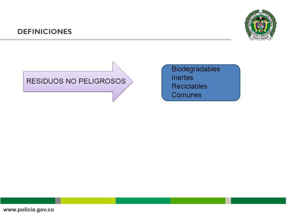 DEFINICIONES RESIDUOS NO PELIGROSOS Biodegradables Inertes Reciclables Comunes
