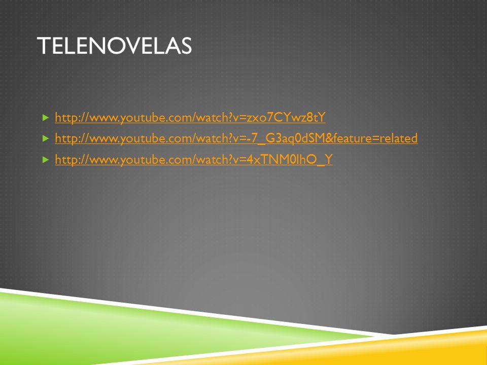 TELENOVELAS http://www.youtube.com/watch?v=zxo7CYwz8tY http://www.youtube.com/watch?v=-7_G3aq0dSM&feature=related http://www.youtube.com/watch?v=4xTNM