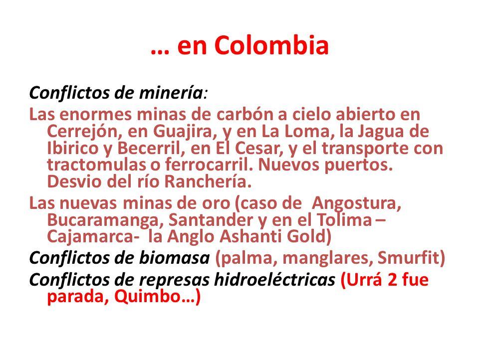 … en Colombia Conflictos de minería: Las enormes minas de carbón a cielo abierto en Cerrejón, en Guajira, y en La Loma, la Jagua de Ibirico y Becerril, en El Cesar, y el transporte con tractomulas o ferrocarril.