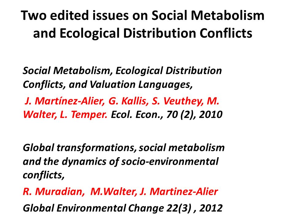 Two edited issues on Social Metabolism and Ecological Distribution Conflicts Social Metabolism, Ecological Distribution Conflicts, and Valuation Languages, J.