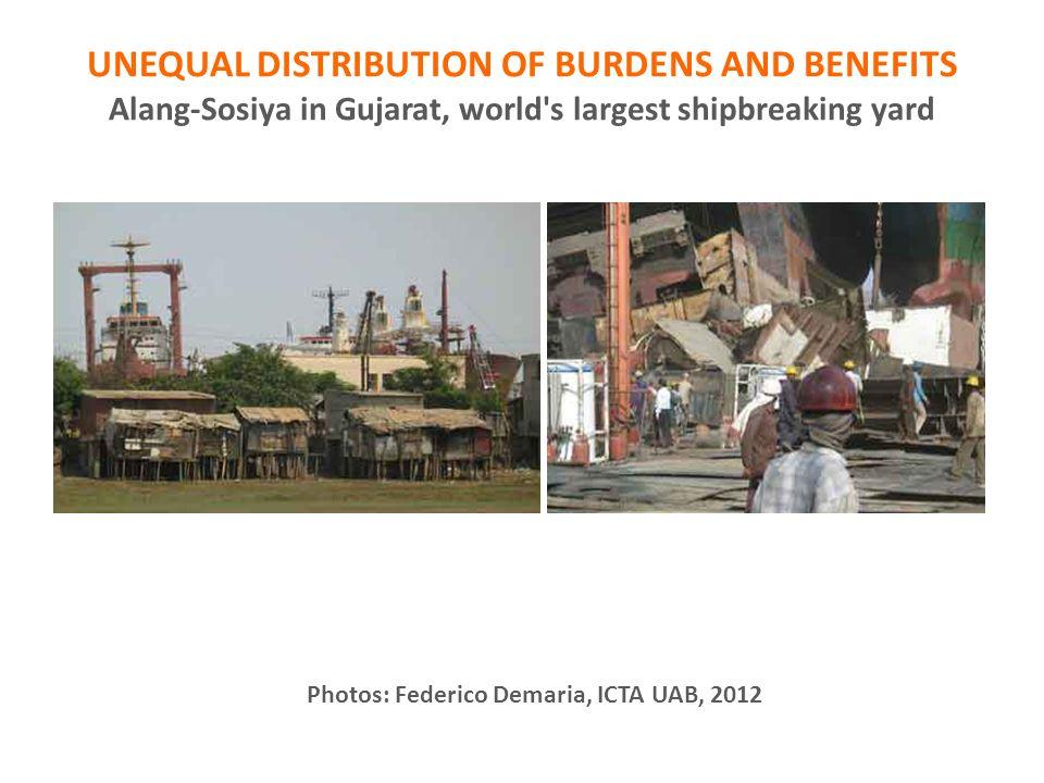 UNEQUAL DISTRIBUTION OF BURDENS AND BENEFITS Alang-Sosiya in Gujarat, world's largest shipbreaking yard Photos: Federico Demaria, ICTA UAB, 2012
