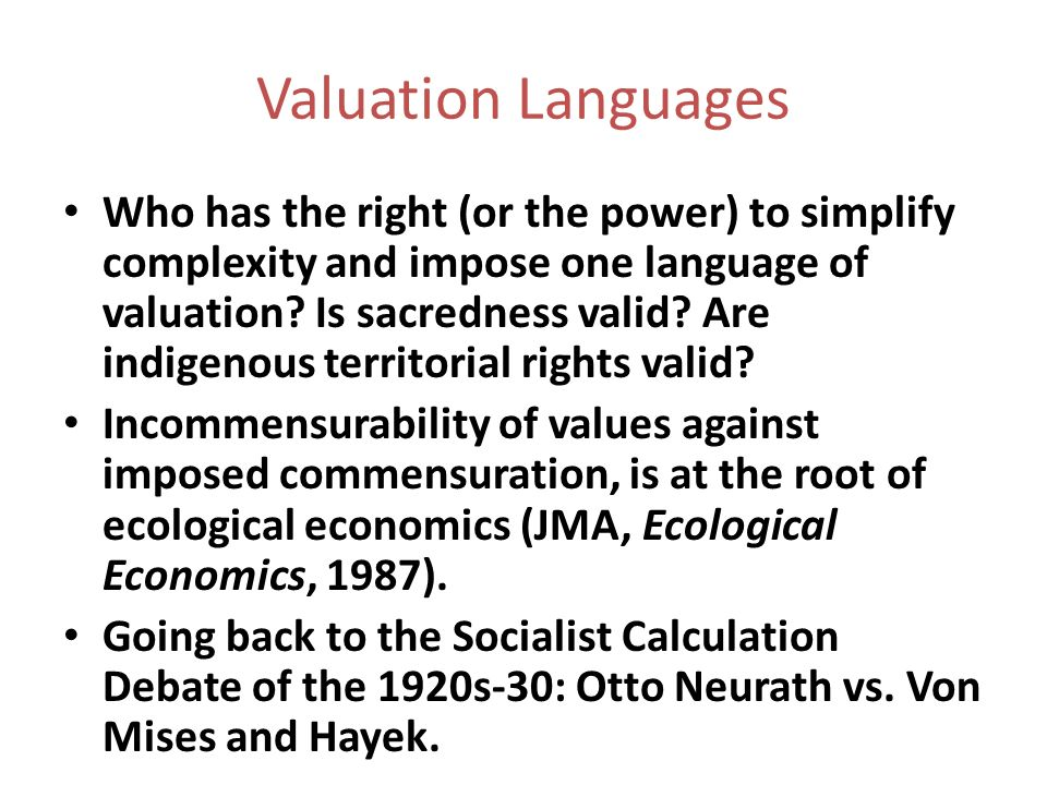 Valuation Languages Who has the right (or the power) to simplify complexity and impose one language of valuation? Is sacredness valid? Are indigenous
