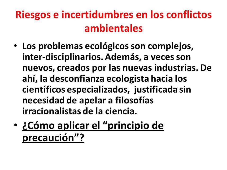 Riesgos e incertidumbres en los conflictos ambientales Los problemas ecológicos son complejos, inter-disciplinarios.