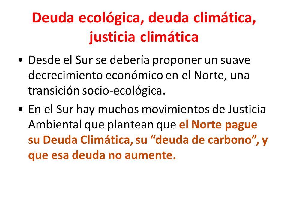 Deuda ecológica, deuda climática, justicia climática Desde el Sur se debería proponer un suave decrecimiento económico en el Norte, una transición socio-ecológica.