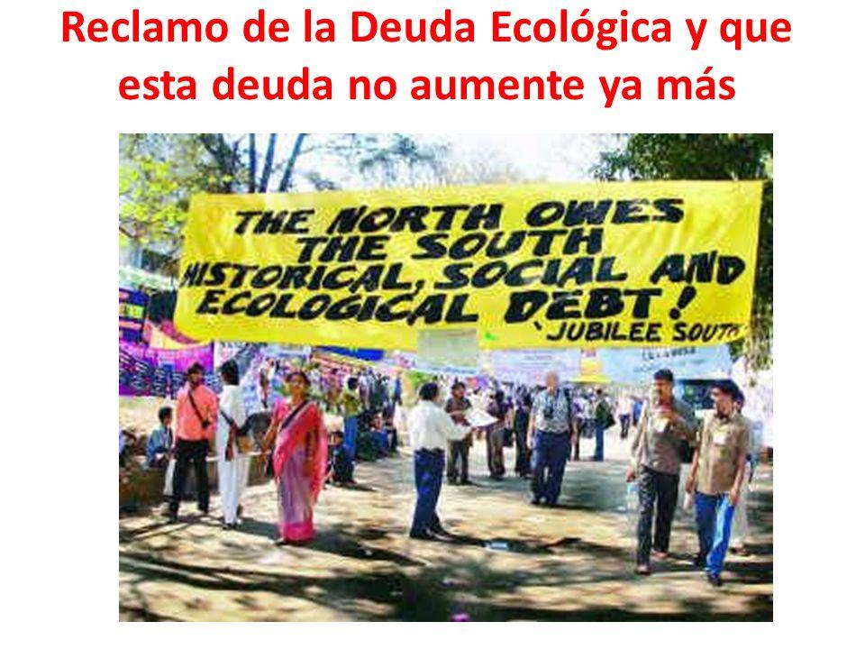 Reclamo de la Deuda Ecológica y que esta deuda no aumente ya más