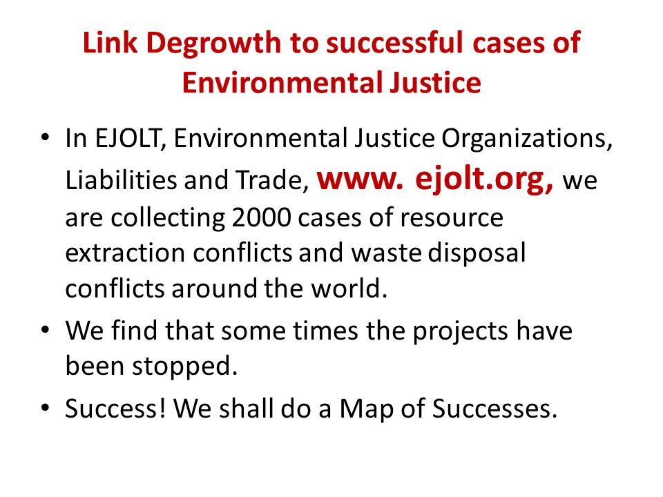 Link Degrowth to successful cases of Environmental Justice In EJOLT, Environmental Justice Organizations, Liabilities and Trade, www.