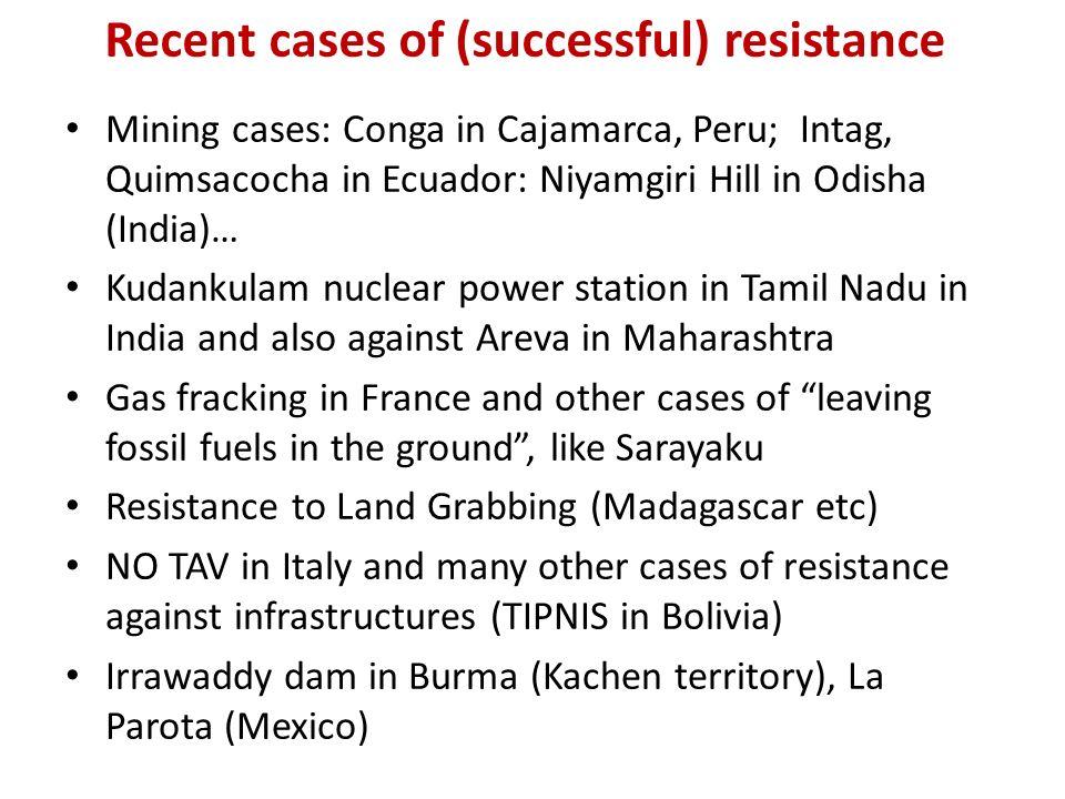 Recent cases of (successful) resistance Mining cases: Conga in Cajamarca, Peru; Intag, Quimsacocha in Ecuador: Niyamgiri Hill in Odisha (India)… Kudan