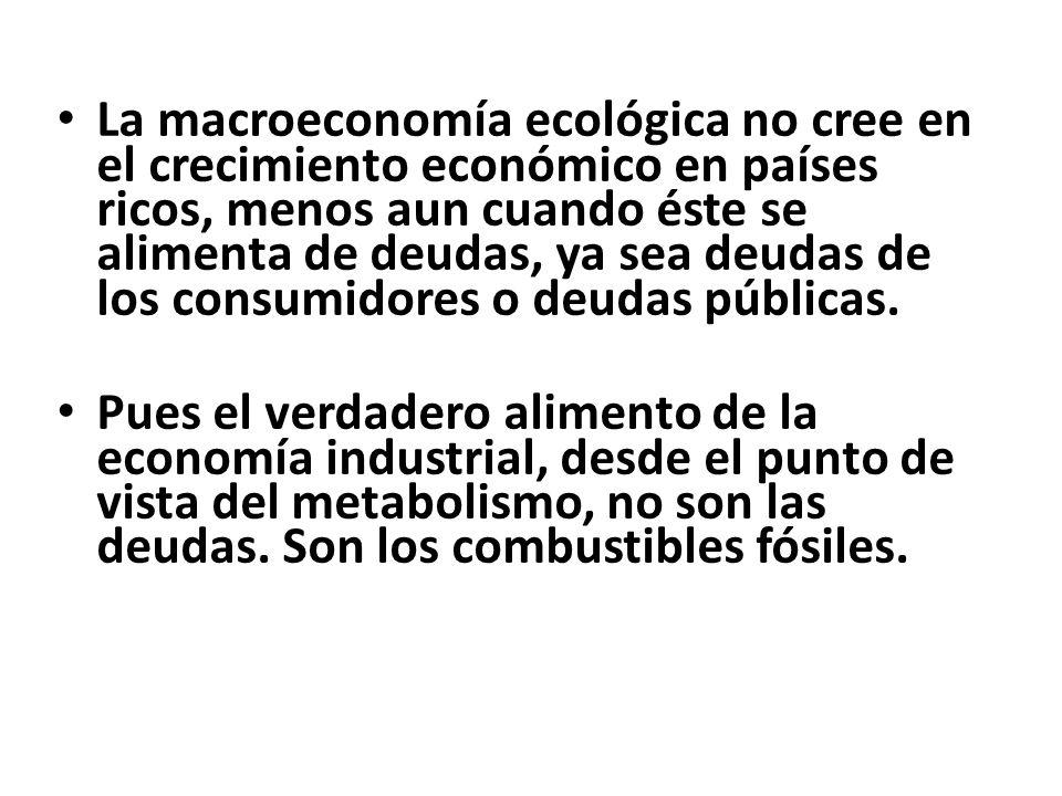 La macroeconomía ecológica no cree en el crecimiento económico en países ricos, menos aun cuando éste se alimenta de deudas, ya sea deudas de los consumidores o deudas públicas.