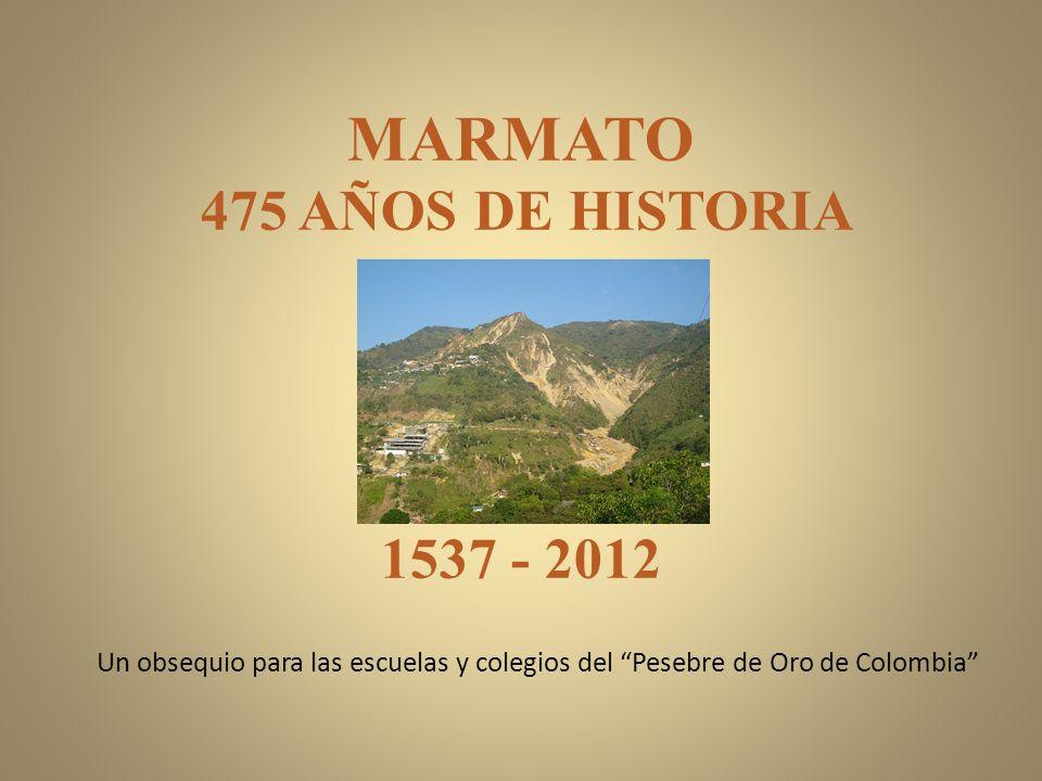 MARMATO 475 AÑOS DE HISTORIA 1537 - 2012 Un obsequio para las escuelas y colegios del Pesebre de Oro de Colombia