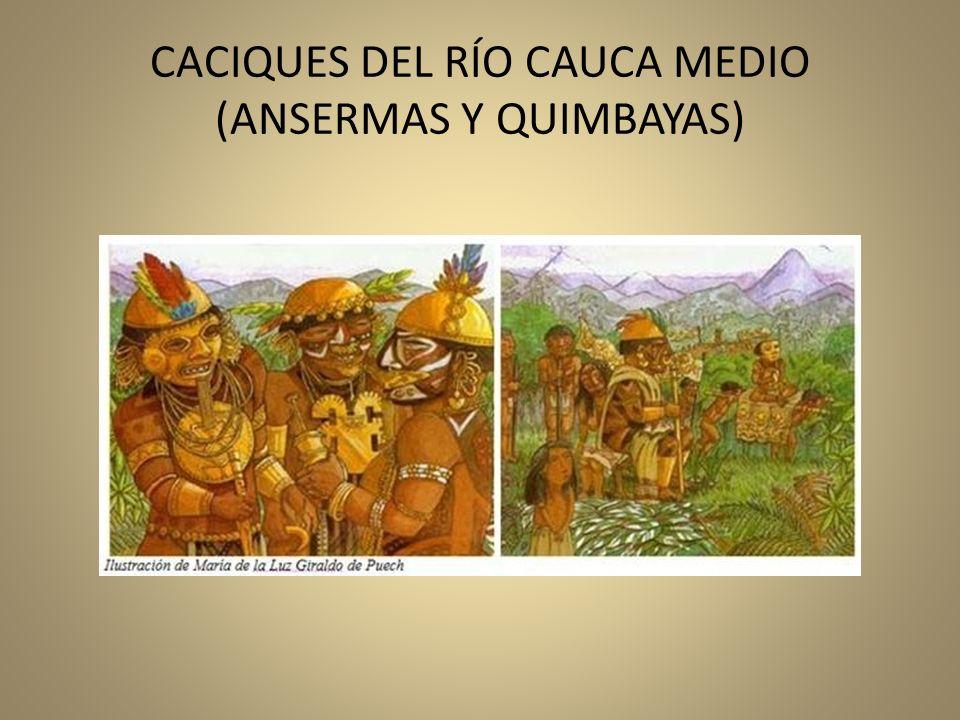 CACIQUES DEL RÍO CAUCA MEDIO (ANSERMAS Y QUIMBAYAS)