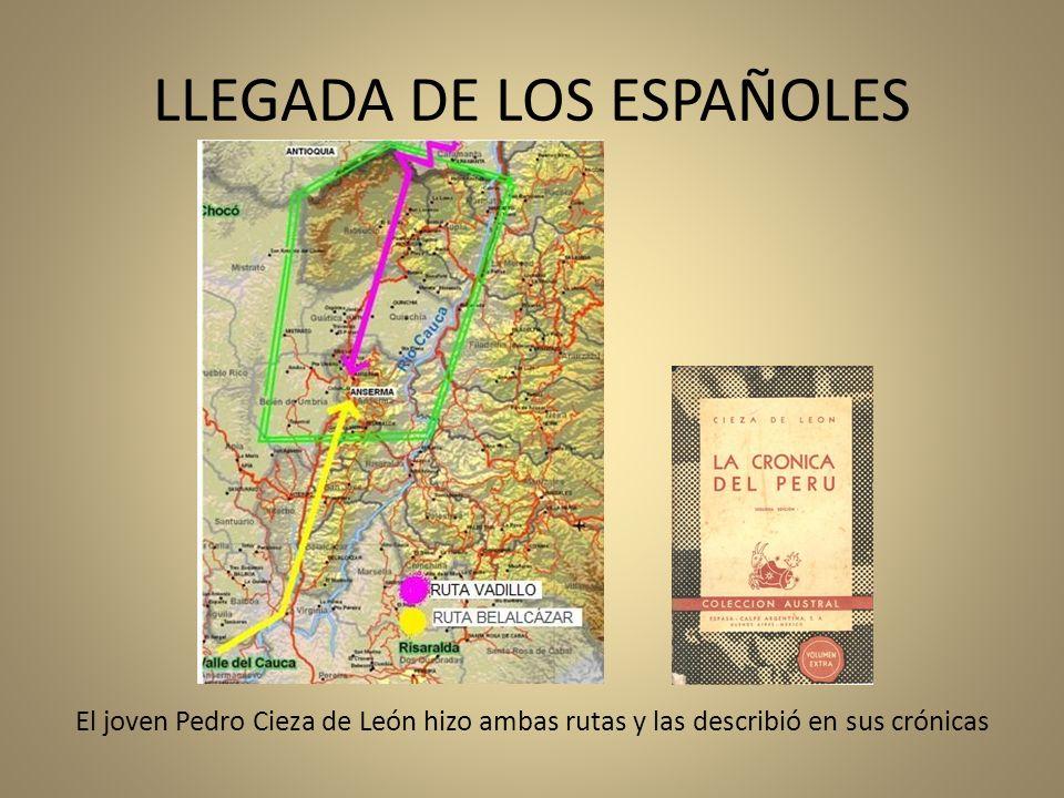 LLEGADA DE LOS ESPAÑOLES El joven Pedro Cieza de León hizo ambas rutas y las describió en sus crónicas