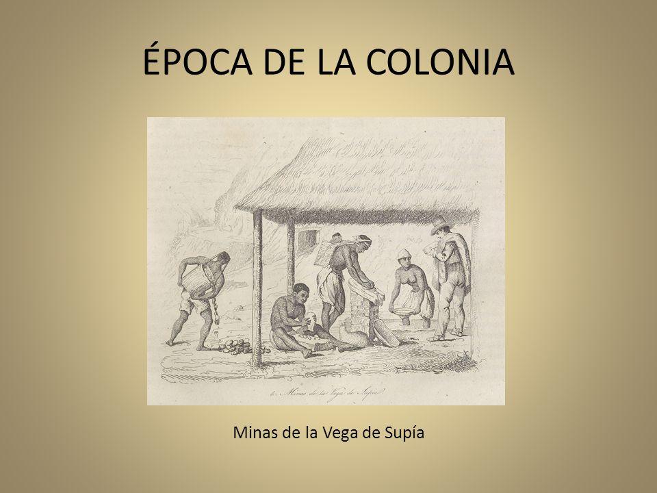 ÉPOCA DE LA COLONIA Minas de la Vega de Supía