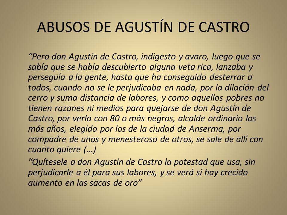 ABUSOS DE AGUSTÍN DE CASTRO Pero don Agustín de Castro, indigesto y avaro, luego que se sabía que se había descubierto alguna veta rica, lanzaba y per