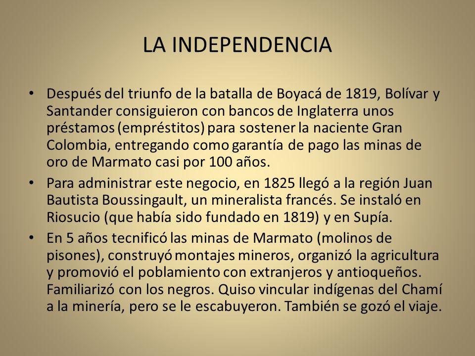 LA INDEPENDENCIA Después del triunfo de la batalla de Boyacá de 1819, Bolívar y Santander consiguieron con bancos de Inglaterra unos préstamos (emprés