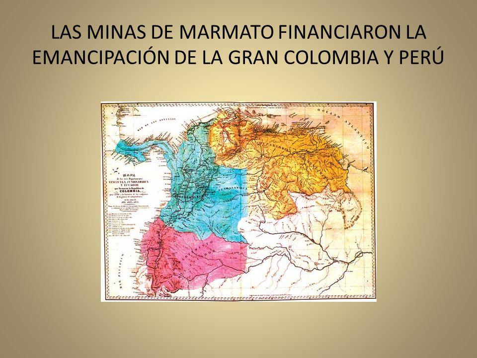 LAS MINAS DE MARMATO FINANCIARON LA EMANCIPACIÓN DE LA GRAN COLOMBIA Y PERÚ