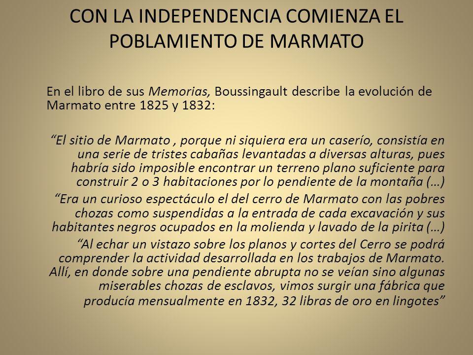 CON LA INDEPENDENCIA COMIENZA EL POBLAMIENTO DE MARMATO En el libro de sus Memorias, Boussingault describe la evolución de Marmato entre 1825 y 1832: