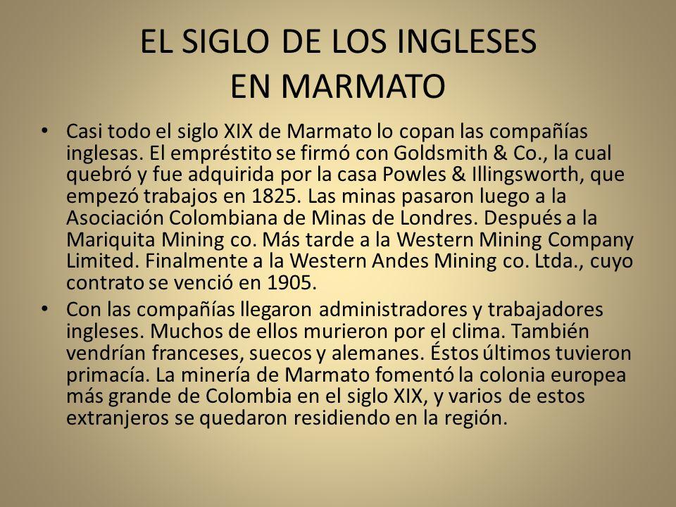 EL SIGLO DE LOS INGLESES EN MARMATO Casi todo el siglo XIX de Marmato lo copan las compañías inglesas. El empréstito se firmó con Goldsmith & Co., la