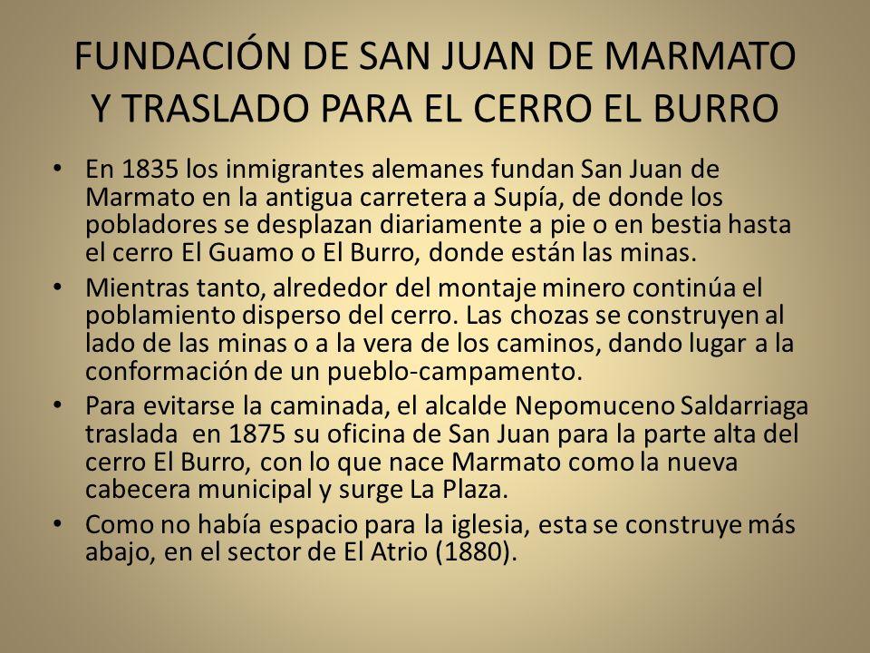 FUNDACIÓN DE SAN JUAN DE MARMATO Y TRASLADO PARA EL CERRO EL BURRO En 1835 los inmigrantes alemanes fundan San Juan de Marmato en la antigua carretera