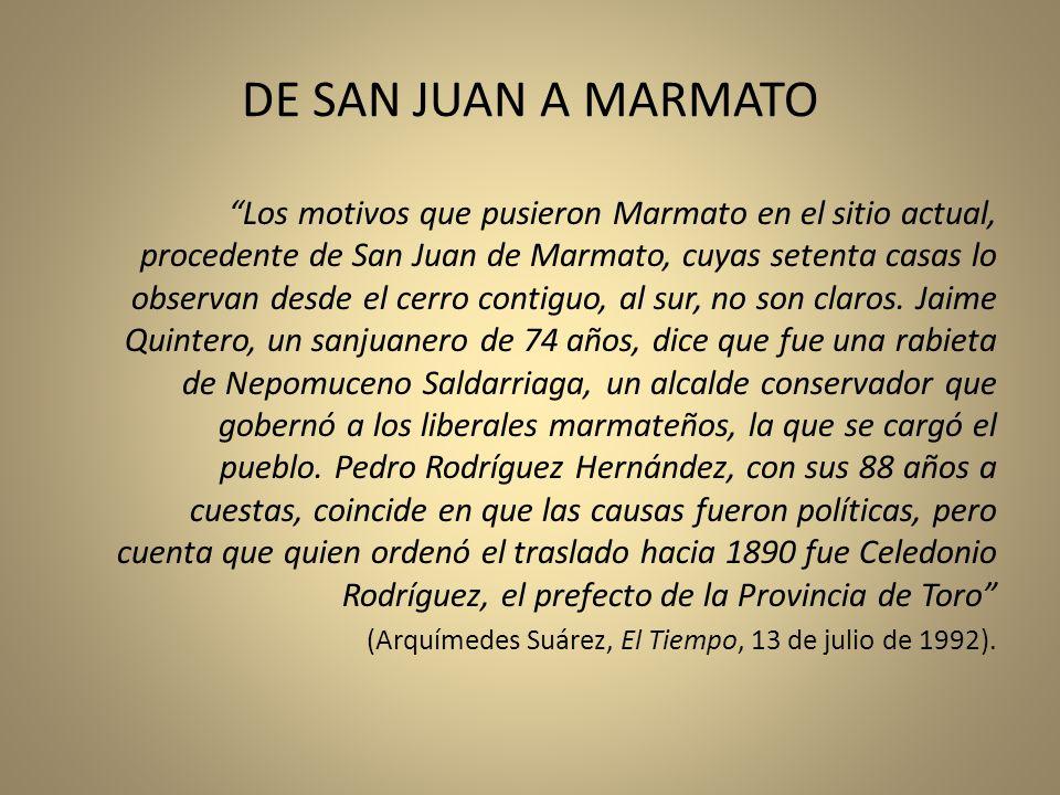 Los motivos que pusieron Marmato en el sitio actual, procedente de San Juan de Marmato, cuyas setenta casas lo observan desde el cerro contiguo, al su