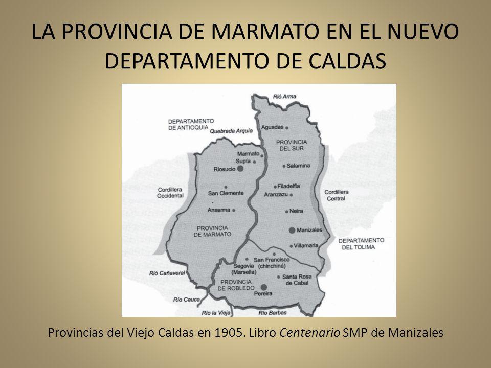 LA PROVINCIA DE MARMATO EN EL NUEVO DEPARTAMENTO DE CALDAS Provincias del Viejo Caldas en 1905. Libro Centenario SMP de Manizales