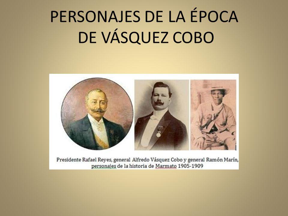 PERSONAJES DE LA ÉPOCA DE VÁSQUEZ COBO