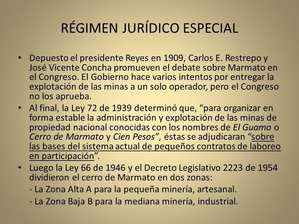 RÉGIMEN JURÍDICO ESPECIAL Depuesto el presidente Reyes en 1909, Carlos E. Restrepo y José Vicente Concha promueven el debate sobre Marmato en el Congr