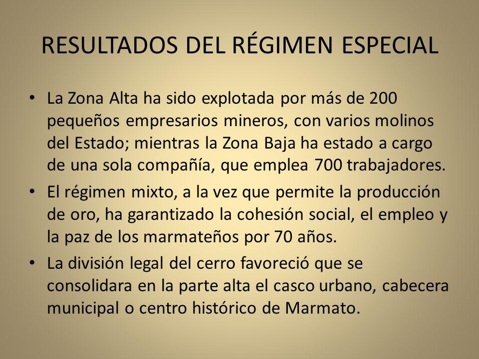 RESULTADOS DEL RÉGIMEN ESPECIAL La Zona Alta ha sido explotada por más de 200 pequeños empresarios mineros, con varios molinos del Estado; mientras la