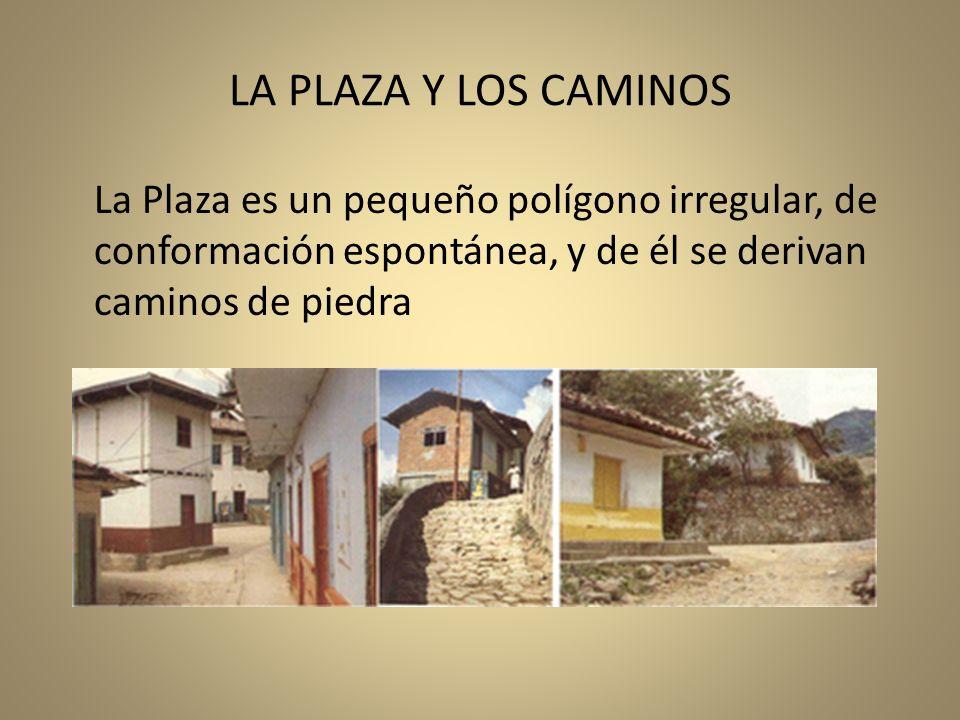 LA PLAZA Y LOS CAMINOS La Plaza es un pequeño polígono irregular, de conformación espontánea, y de él se derivan caminos de piedra