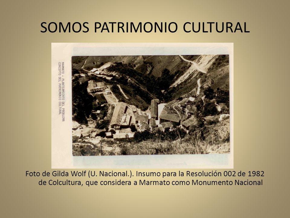 SOMOS PATRIMONIO CULTURAL Foto de Gilda Wolf (U. Nacional.). Insumo para la Resolución 002 de 1982 de Colcultura, que considera a Marmato como Monumen