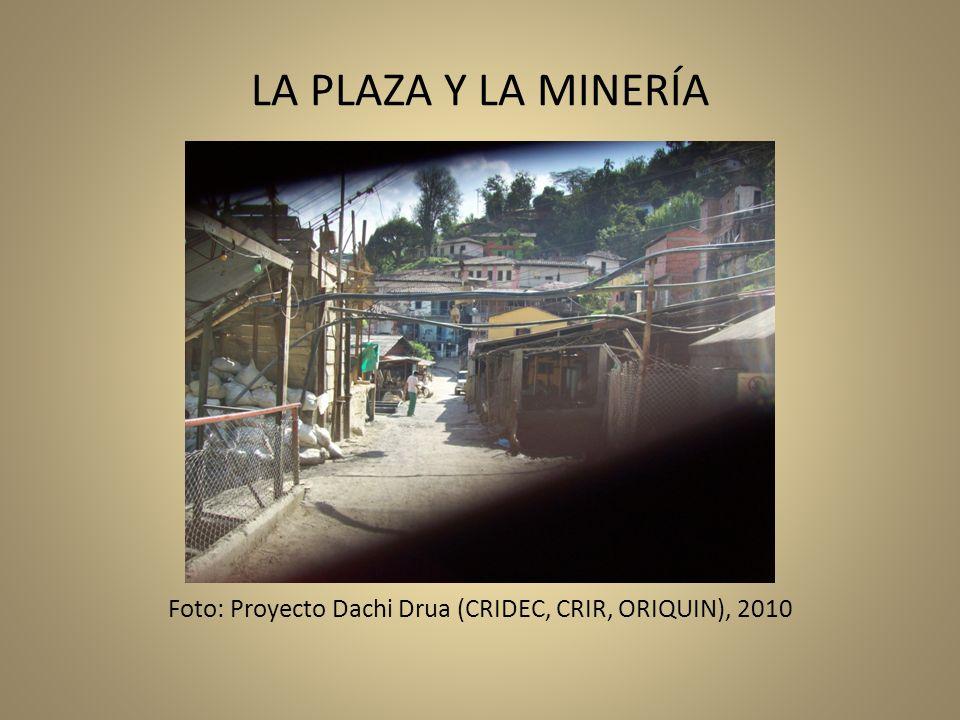 LA PLAZA Y LA MINERÍA Foto: Proyecto Dachi Drua (CRIDEC, CRIR, ORIQUIN), 2010