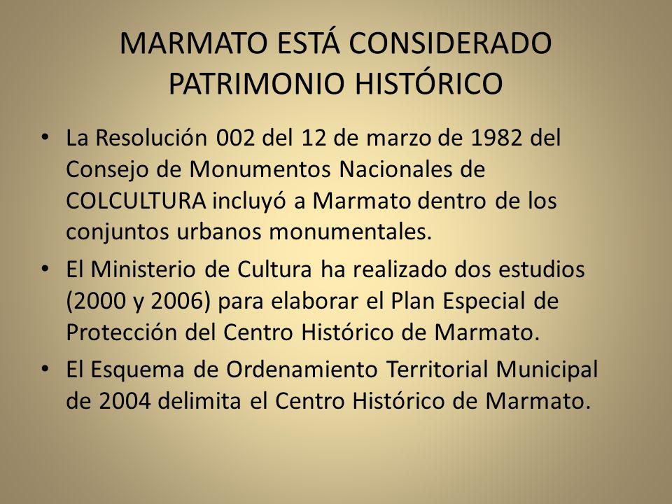 MARMATO ESTÁ CONSIDERADO PATRIMONIO HISTÓRICO La Resolución 002 del 12 de marzo de 1982 del Consejo de Monumentos Nacionales de COLCULTURA incluyó a M