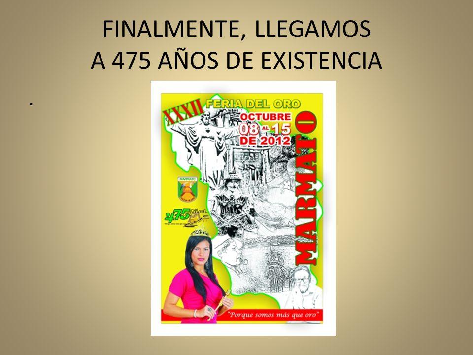FINALMENTE, LLEGAMOS A 475 AÑOS DE EXISTENCIA.