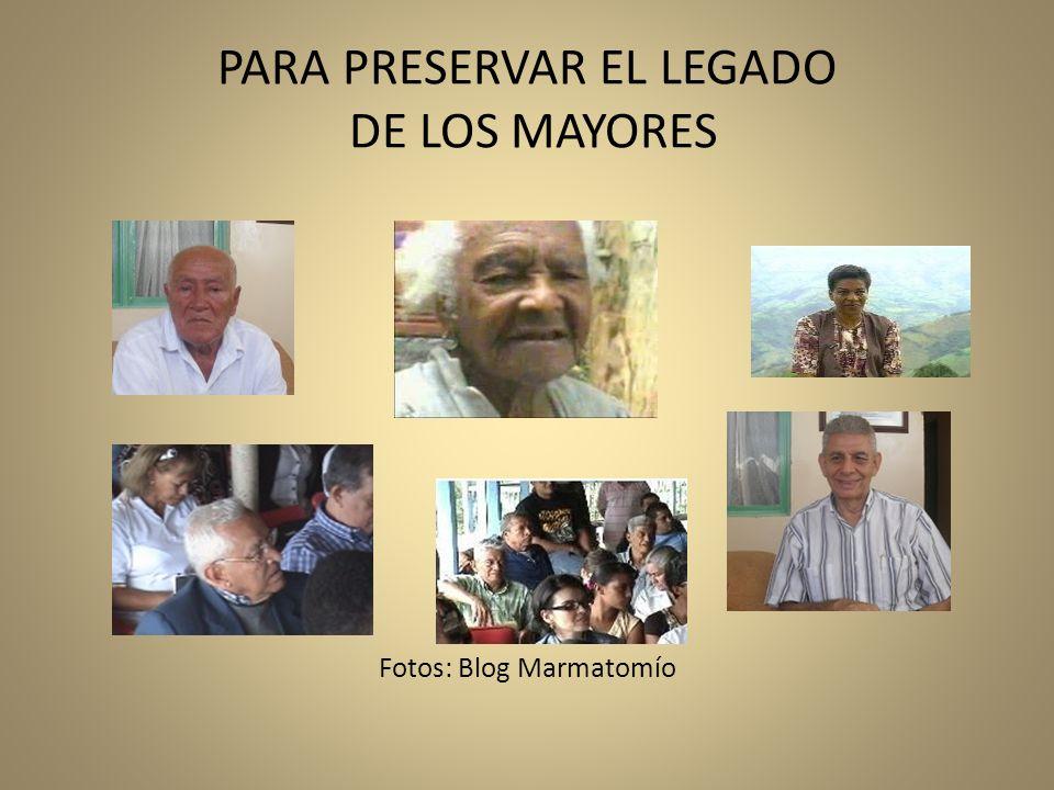 PARA PRESERVAR EL LEGADO DE LOS MAYORES Fotos: Blog Marmatomío