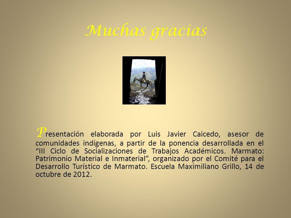 Muchas gracias P resentación elaborada por Luis Javier Caicedo, asesor de comunidades indígenas, a partir de la ponencia desarrollada en el III Ciclo