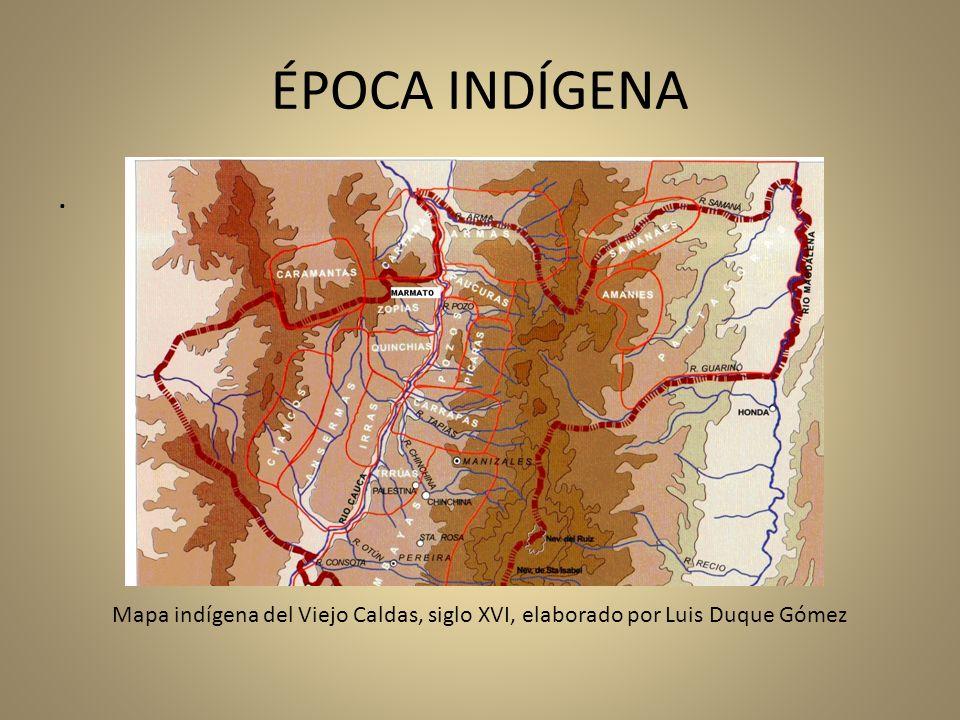 ÉPOCA INDÍGENA. Mapa indígena del Viejo Caldas, siglo XVI, elaborado por Luis Duque Gómez