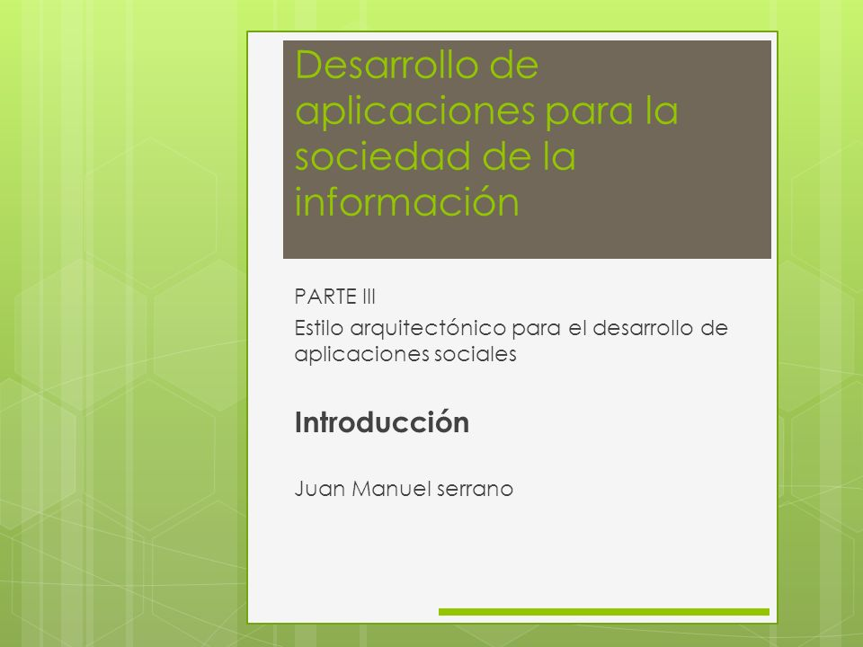 Desarrollo de aplicaciones para la sociedad de la información PARTE III Estilo arquitectónico para el desarrollo de aplicaciones sociales Introducción