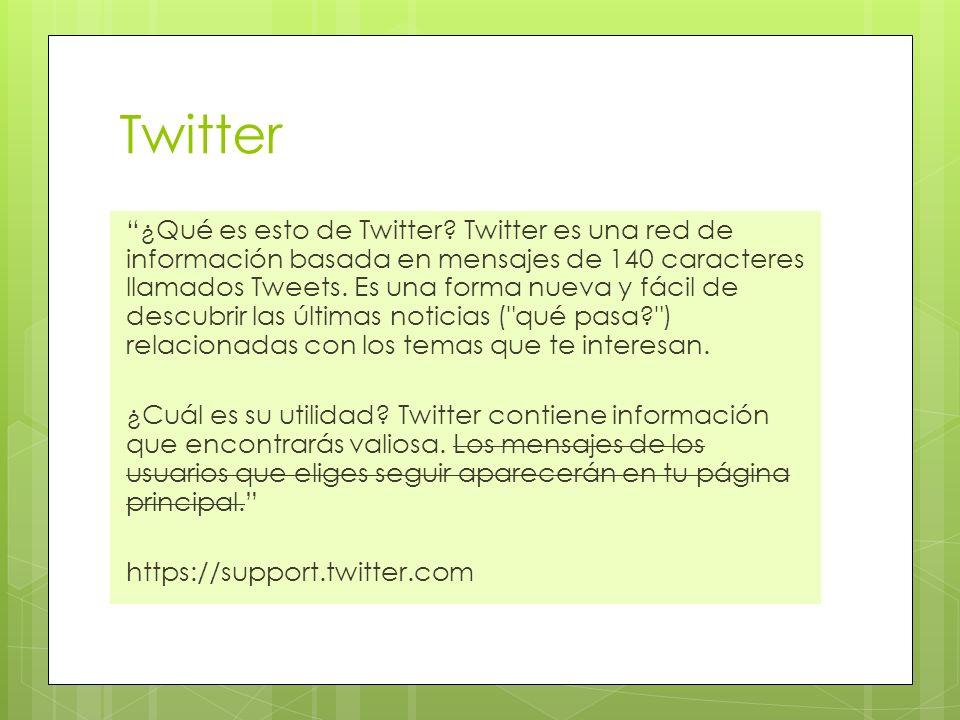 Twitter ¿Qué es esto de Twitter? Twitter es una red de información basada en mensajes de 140 caracteres llamados Tweets. Es una forma nueva y fácil de