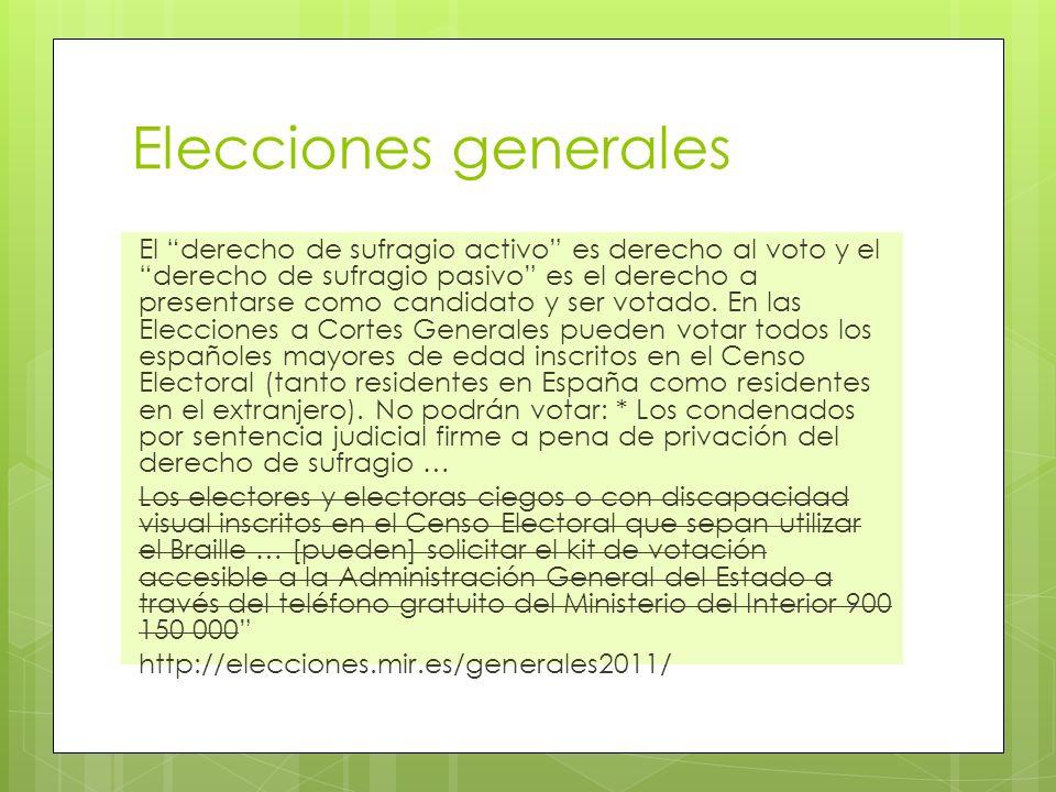 Elecciones generales El derecho de sufragio activo es derecho al voto y el derecho de sufragio pasivo es el derecho a presentarse como candidato y ser